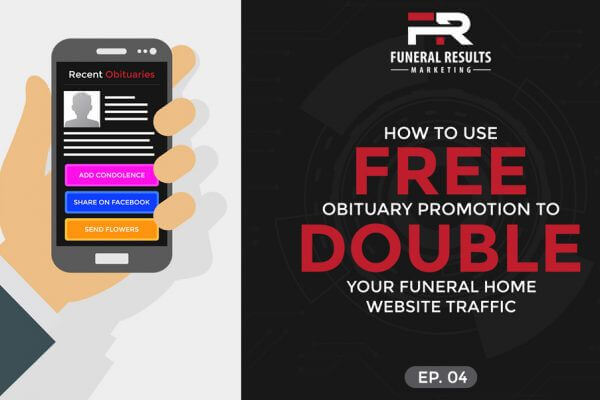 04 – How To Use Free Obituary Promotion To Double Your Funeral Home Website Traffic