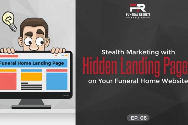 06 – Stealth Marketing with Hidden Landing Pages on Your Funeral Home Website